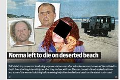 Cornoner report  http://www.coroners.justice.nsw.gov.au/Documents/norman%20findings%20final%202.pdf   http://www.dailytelegraph.com.au/news/nsw/no-justice-for-tragic-norma-these-vile-men-left-her-to-die-on-a-beach-but-theyll-never-face-court/news-story/c80824ee896723cab71da8788d322e44