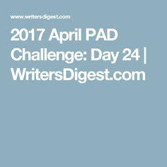 2017 April PAD Challenge: Day 24 | WritersDigest.com