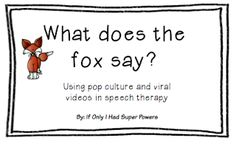 Speechie Freebies: What Does the Fox Say? Using pop culture and viral videos in speech therapy! Pinned by SOS Inc. Resources. Follow all our boards at pinterest.com/sostherapy for therapy resources.