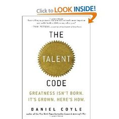 The Talent Code: Greatness Isn't Born, It's Grown. Here's How. Daniel Coyle