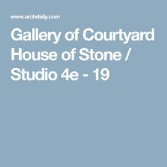 Gallery of Courtyard House of Stone / Studio 4e - 19