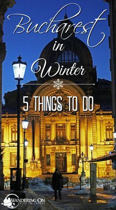 Heading to Bucharest this winter? Here are five things you can do in the Romanian capital, even in the cold weather!