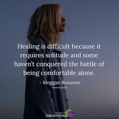 Healing Is Difficult Because It Requires Solitude - https://themindsjournal.com/healing-difficult-requires-solitude/