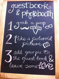 Photo booth guest book sign, instructions. I probably wouldn't have this on a chalk board though...