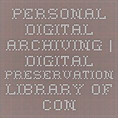 Personal Digital Archiving | Digital Preservation - Library of Congress