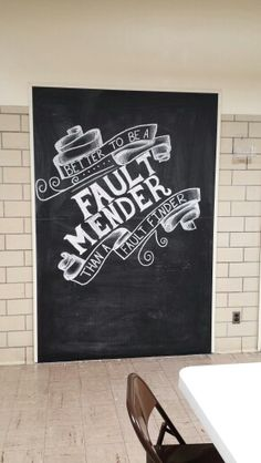 Better to be a fault mender than a fault finder. Church bulletin board. I did this with chalk in our cafeteria :)
