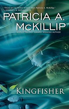 Reviewing the beautiful Kingfisher by Patricia McKillip