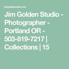 Jim Golden Studio - Photographer - Portland OR - 503-819-7217 | Collections | 15