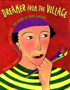 Dreamer from the Village: The Story of Marc Chagall: Michelle Markel, Emily Lisker: 9780805063738: Amazon.com: Books