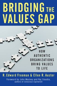 "Freeman, R. Edward. ""Bridging the values gap : how authentic organizations bring values to life"". Oakland : Berrett-Koehler Publishers, 2015. Location 11.22-AUS IESE Library Barcelona"