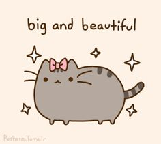 Pusheen the cat love big and beautiful
