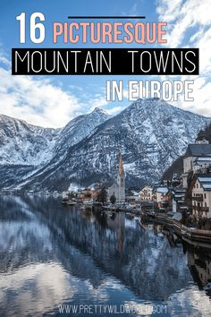 Picturesque Mountain Towns in Europe   European destinations   Small villages in Europe   Places to go in Europe   Beautiful places   Places you can't miss   Unique destinations   Where to go on a holiday   Hiking places in Europe   Best views to see   Travel bucket list