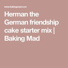 Herman the German friendship cake starter mix | Baking Mad
