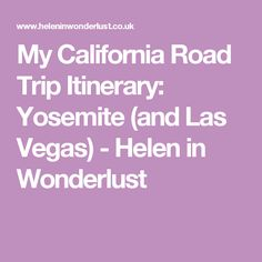 My California Road Trip Itinerary: Yosemite (and Las Vegas) - Helen in Wonderlust
