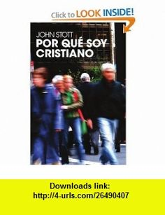 Por qu� soy cristiano (Spanish Edition) (9788496551206) John Stott , ISBN-10: 8496551202  , ISBN-13: 978-8496551206 ,  , tutorials , pdf , ebook , torrent , downloads , rapidshare , filesonic , hotfile , megaupload , fileserve