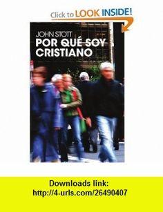 Por qu� soy cristiano (Spanish Edition) (9788496551206) John Stott , ISBN-10: 8496551202  , ISBN-13: 978-8496551206 ,  , tutorials , pdf , ebook , torrent , downloads , rapidshare , filesonic , hotfile , megaupload , fileserve