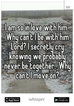 Love Quotes For Him But We Cant Be Together : love with him. Why cant I be with him Lord? I secretly cry knowing we ...