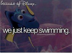 Because of Disney we just keep swimming.