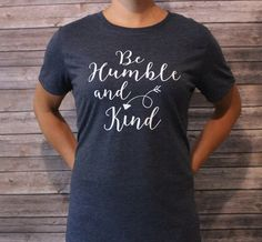 Be Humble & Kind Shirt Stay Humble and by shoretopleasedesigns
