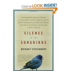 Silence Of The Songbirds: How We Are Losing the Worlds Songbirds and What We Can Do to Save Them