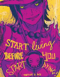 One Piece | Quotes | Portgas D Ace | Start Living Before You Start Dying