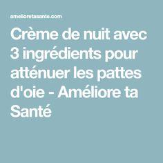 Crème de nuit avec 3 ingrédients pour atténuer les pattes d'oie - Améliore ta Santé