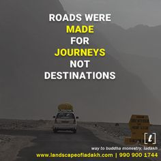 Travel Quote : Roads were made for journays not destinations. Leh Ladakh, Travel Quotes, Trekking, Roads, Destinations, Traveling, Journey, Holidays, Adventure