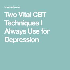 Two Vital CBT Techniques I Always Use for Depression