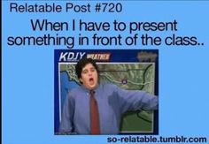 This was me today for my speech and every single other speech I've done.