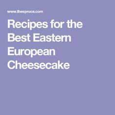 Recipes for the Best Eastern European Cheesecake