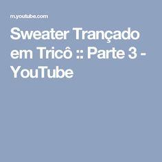 Sweater Trançado em Tricô :: Parte 3 - YouTube