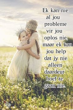 My dierbare vriendin, ek kan nie al jou probleme oplos nie maar ek kan jou help dat jy nie alleen daardeur hoef te gaan nie. Afrikaanse Quotes, Goeie Nag, Quotes For Whatsapp, Goeie More, Prayer Cards, Sister Love, Special People, True Friends, Petunias
