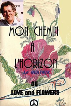 Mon chemin a l horizon or love and flowers: Le beatnik de... https://www.amazon.fr/dp/B01F2HVWI4/ref=cm_sw_r_pi_dp_x_LcEkybT1EJBEJ