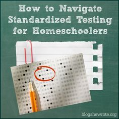 How to Navigate Standardized Testing for Homeschoolers via @blogshewrote