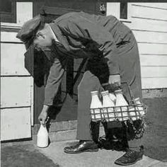 We had a milk man even though we had a grocery store...delivered milk to our house!