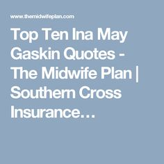 Top Ten Ina May Gaskin Quotes - The Midwife Plan | Southern Cross Insurance…