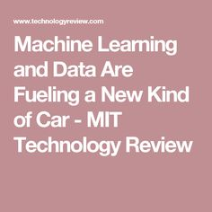 Machine Learning and Data Are Fueling a New Kind of Car - MIT Technology Review