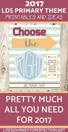 All you need for 2017!! Printables and ideas to help with the LDS Primary Theme: Choose the Right. Including binder covers, posters and more!
