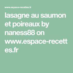 lasagne au saumon et poireaux by naness88  on www.espace-recettes.fr