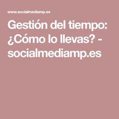 Gestión del tiempo: ¿Cómo lo llevas? - socialmediamp.es