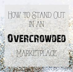 How to Stand Out in an Overcrowded Marketplace | going home to roost