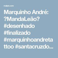 Marquinho André: ○MandaLeão○ #desenhado #finalizado #marquinhoandretattoo #santacruzdosul #ink #inked #art ...