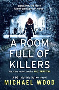 A Room Full of Killers (DCI Matilda Darke, Book 3) by Mic...