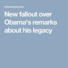 New fallout over Obama's remarks about his legacy