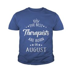 the best Therapists are in August fun shirts gifts T-Shirt #gift #ideas #Popular #Everything #Videos #Shop #Animals #pets #Architecture #Art #Cars #motorcycles #Celebrities #DIY #crafts #Design #Education #Entertainment #Food #drink #Gardening #Geek #Hair #beauty #Health #fitness #History #Holidays #events #Home decor #Humor #Illustrations #posters #Kids #parenting #Men #Outdoors #Photography #Products #Quotes #Science #nature #Sports #Tattoos #Technology #Travel #Weddings #Women