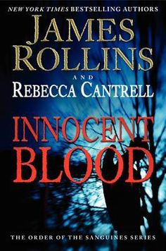 """Innocent Blood"""" by James Rollins and Rebecca Cantrell Sadly, this sequel falls into the over the top, back to back action scenes and traveling around the world that has become prevalent with Rollins' recent books, and lacks the compelling history and storytelling of Blood Gospel. Nevertheless, Innocent Blood represents an interesting next chapter in the Order of the Sanguines series that ends on a nail-biting cliffhanger."""