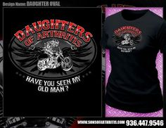Daughters of Arthritis comes in a women's cut t-shirt. Gotta love it!