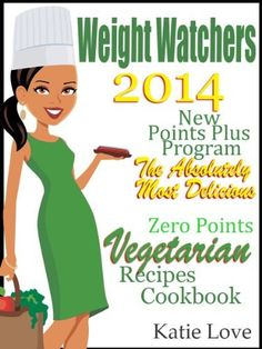 Weight Watchers 2014 New Points Plus Program The Absolutely Most Delicious Zero Points Vegetarian Recipes Cookbook by Katie Love, http://www.amazon.com/dp/B00HANL21Q/ref=cm_sw_r_pi_dp_hH2Ssb1H5TJCC