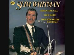 Slim Whitman ~ Down the River of Golden Dreams