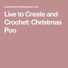 Live to Create and Crochet: Christmas Poo